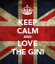 KEEP CALM AND LOVE THE GINI - Personalised Poster large