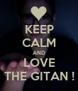 KEEP CALM AND LOVE THE GITAN ! - Personalised Poster large