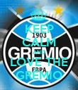 KEEP CALM AND LOVE THE GRÊMIO - Personalised Poster large