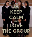KEEP CALM AND LOVE THE GROUP - Personalised Poster large