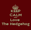 KEEP CALM AND Love  The Hedgehog - Personalised Poster large