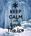 KEEP CALM AND Love The Ice - Personalised Poster large