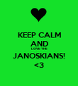 KEEP CALM AND LOVE THE JANOSKIANS! <3 - Personalised Poster large