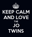 KEEP CALM AND LOVE THE JO TWINS - Personalised Poster large