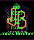 KEEP CALM AND Love  The Jonas Brothers <3 - Personalised Poster large