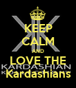 KEEP CALM AND LOVE THE Kardashians - Personalised Poster large