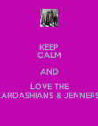 KEEP CALM AND LOVE THE KARDASHIANS & JENNERS  - Personalised Poster large