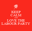 KEEP CALM AND LOVE THE LABOUR PARTY  - Personalised Poster large