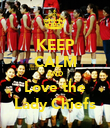KEEP CALM AND Love the Lady Chiefs - Personalised Poster large