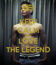 KEEP CALM AND LOVE THE LEGEND - Personalised Poster large