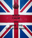 KEEP CALM AND LOVE THE LIFE YOU HAVE - Personalised Poster large