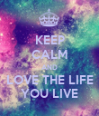 KEEP CALM AND LOVE THE LIFE YOU LIVE - Personalised Poster large