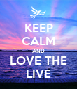 KEEP CALM AND LOVE THE LIVE - Personalised Poster large
