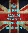 KEEP CALM AND LOVE THE Loveable Londoners - Personalised Poster small