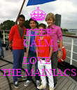 KEEP CALM AND LOVE  THE MAINIACS - Personalised Poster small