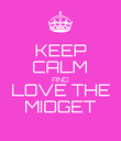KEEP CALM AND LOVE THE MIDGET - Personalised Poster large