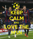 KEEP CALM AND LOVE THE MSN - Personalised Poster large