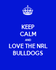 KEEP CALM AND LOVE THE NRL BULLDOGS - Personalised Poster large
