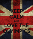 KEEP CALM AND LOVE THE OLYIMPICS - Personalised Poster large