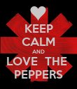 KEEP CALM AND LOVE  THE  PEPPERS - Personalised Poster large