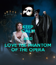 KEEP CALM AND LOVE THE PHANTOM OF THE OPERA - Personalised Poster large