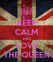 KEEP CALM AND LOVE THE QUEEN - Personalised Poster large