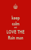 keep calm and LOVE THE Rain man - Personalised Poster large