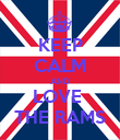 KEEP CALM AND LOVE  THE RAMS - Personalised Poster large