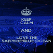 KEEP CALM AND  LOVE THE SAPPHIRE BLUE OCEAN - Personalised Poster large