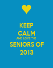 KEEP CALM AND LOVE THE SENIORS OF 2013 - Personalised Poster large
