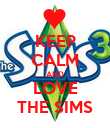 KEEP CALM AND LOVE THE SIMS - Personalised Poster large