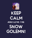 KEEP CALM AND LOVE THE SNOW GOLEMN! - Personalised Poster large