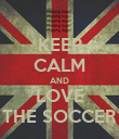 KEEP CALM AND LOVE THE SOCCER - Personalised Poster large