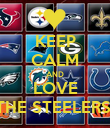 KEEP CALM AND LOVE THE STEELERS! - Personalised Poster large