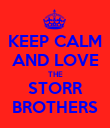 KEEP CALM AND LOVE THE STORR BROTHERS - Personalised Poster large