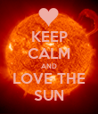 KEEP CALM AND LOVE THE SUN - Personalised Poster large