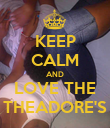 KEEP CALM AND LOVE THE THEADORE'S - Personalised Poster large