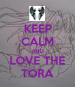 KEEP CALM AND LOVE THE TORA - Personalised Poster small