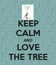 KEEP CALM AND LOVE THE TREE - Personalised Poster large