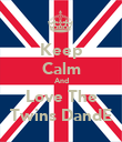 Keep Calm And Love The Twins DandE - Personalised Poster large