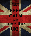 KEEP CALM AND love the UK!!! - Personalised Poster large