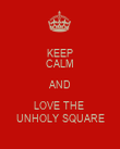 KEEP CALM AND LOVE THE  UNHOLY SQUARE - Personalised Poster large