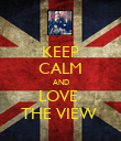 KEEP CALM AND LOVE  THE VIEW  - Personalised Poster large