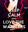 KEEP CALM AND LOVE THE  WARBLERS - Personalised Poster large