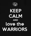 KEEP CALM AND love the  WARRIORS  - Personalised Poster large