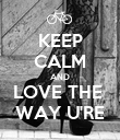 KEEP CALM AND LOVE THE  WAY U'RE - Personalised Poster large