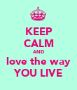 KEEP CALM AND love the way YOU LIVE - Personalised Poster large