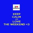 KEEP CALM AND LOVE THE WEEKEND <3 - Personalised Poster large