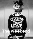 KEEP CALM AND LOVE The weekend  - Personalised Poster large