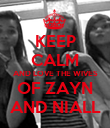 KEEP CALM AND LOVE THE WIVES OF ZAYN AND NIALL - Personalised Poster large
